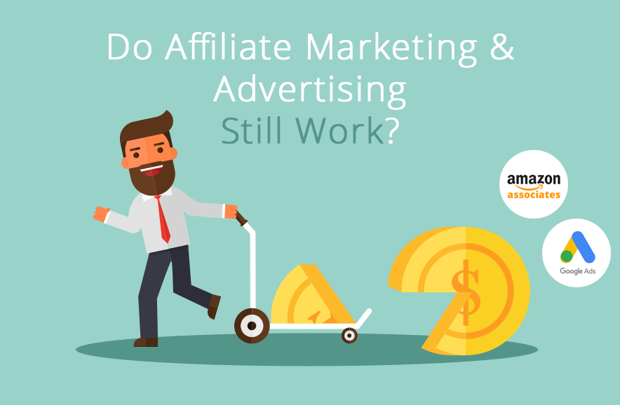 Do affiliate marketing & advertising still work?